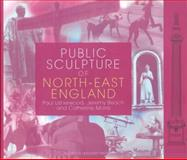 Public Sculpture of North-East England, Usherwood, Paul and Beach, Jeremy, 0853236356
