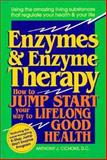 Enzymes and Enzyme Therapy : How to Jump Start Your Way to Lifelong Good Health, Cichoke, Anthony J., 0879836350