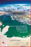Dual Containment Policy in the Persian Gulf : The USA, Iran, and Iraq, 1991-2000, Edwards, Alex, 1137436352