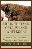 Life in the Land of Brush and Whet Rocks, Ann Hyer Blum, 1462606350