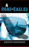 A Road of Eagles, Joseph Coughlin, 1466976357
