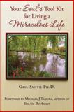 Your Soul's Tool Kit for Living a Miraculous Life, Gail Smith, 1499716354