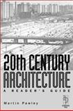 20th Century Architecture : A Reader's Guide, Pawley, Martin, 0750646357