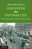 Contesting the Postwar City : Working-Class and Growth Politics in 1940s Milwaukee, Fure-Slocum, Eric, 1107036356