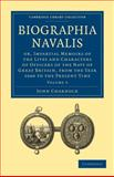 Biographia Navalis : Or, Impartial Memoirs of the Lives and Characters of Officers of the Navy of Great Britain, from the Year 1660 to the Present Time, Charnock, John, 1108026354