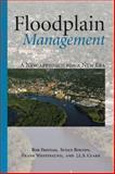 Floodplain Management : A New Approach for a New Era, Freitag, Bob and Bolton, Susan M., 1597266353