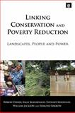 Linking Conservation and Poverty Reduction : Landscapes, People and Power, Fisher, Robert and Maginnis, Stewart, 1844076350