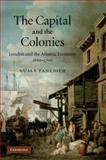 The Capital and the Colonies : London and the Atlantic Economy 1660-1700, Zahedieh, Nuala, 1107406358