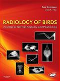 Radiology of Birds : An Atlas of Normal Anatomy and Positioning, Silverman, Sam and Tell, Lisa A., 0721606350