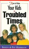How to Raise Your Kids in Troubled Times, Buddy Harrison and Pat Harrison, 0892746351