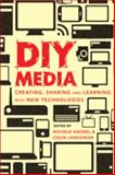 DIY Media : Creating, Sharing and Learning with New Technologies, Knobel, Michele and Lankshear, Colin, 1433106353