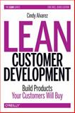 Lean Customer Development : Building Products Your Customers Will Buy, Alvarez, Cindy, 1449356354