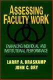 Assessing Faculty Work : Enhancing Individual and Institutional Performance, Braskamp, Larry A. and Ory, John C., 1555426352