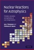 Nuclear Reactions for Astrophysics : Principles, Calculation and Applications of Low-Energy Reactions, Thompson, Ian J. and Nunes, Filomena M., 0521856353