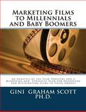 Marketing Films to Millennials and Baby Boomers, Gini Scott, 1479116351