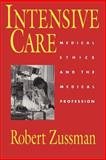 Intensive Care : Medical Ethics and the Medical Profession, Zussman, Robert, 0226996352