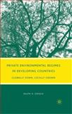 Private Environmental Regimes in Developing Countries : Globally Sown, Locally Grown, Espach, Ralph H., 0230616356