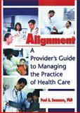 Alignment : A Provider's Guide to Managing the Practice of Health Care, Sommers, Paul A., 0789006359