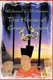 The House of Green Waters - Southern Swallow Book IV, Edward C. Patterson, 1495256359