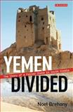 Yemen Divided : The Story of a Failed State in South Arabia, Brehony, Noel, 1848856350