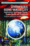 Atmospheric Ozone Variability : Implications for Climate Change, Human Health and Ecosystems, Kirill Ya. Kondratyev, Costas A. Varatsos, 1852336358