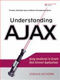 Understanding Ajax : Using JavaScript to Create Rich Internet Applications, Eichorn, Joshua, 0132216353