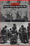 The Turning : A History of Vietnam Veterans Against the War, Hunt, Andrew E., 0814736351