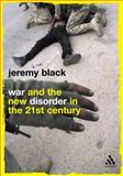 War and the New Disorder in the 21st Century, Black, Jeremy, 082647635X