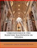 Urkundenbuch des Klosters Kaufungen in Hessen, Historischen Vereines Dioeces Der Fulda, 1147996350
