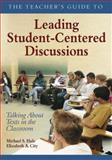 The Teacher's Guide to Leading Student-Centered Discussions : Talking about Texts in the Classroom, Hale, Michael S. and City, Elizabeth A., 1412906350