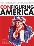 ConFiguring America : Iconic Figures, Visuality, and the American Identity, Rieser, Klaus and Fuchs, Michael, 1841506354