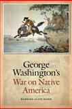 George Washington's War on Native America, Mann, Barbara Alice, 0803216351