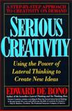Serious Creativity : Using the Power of Lateral Thinking to Create New Ideas, De Bono, Edward, 0887306357