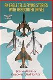 An Eagle Tells Flying Stories with Associated Drivel, John Murphy, 1477276351