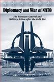 Diplomacy and War at NATO : The Secretary General and Military Action after the Cold War, Hendrickson, Ryan C., 0826216358