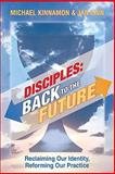 Disciples : Reclaiming Our Identity, Reforming Our Practice, Kinnamon, Michael and Linn, Jan, 0827206356