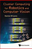 Cluster Computing for Robotics and Computer Vision, Damian M. Lyons, 9812836357