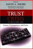 The Trust Crisis in Healthcare : Causes, Consequences, and Cures, , 0195176367