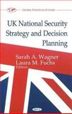 UK National Security Strategy and Decision Planning, Wagner, Sarah A. and Fuchs, Laura M., 1612096360