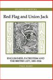 Red Flag and Union Jack : Englishness, Patriotism and the British Left, 1881-1924, Ward, Paul, 184383636X