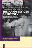 The Happy Burden of History : From Sovereign Impunity to Responsible Selfhood, Bergerson, Andrew Stuart and Ostovich, Steve, 3110246368