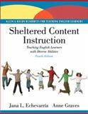 Sheltered Content Instruction : Teaching English Language Learners with Diverse Abilities, Echevarría, Jana L. and Graves, Anne, 0137056362