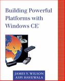 Building Powerful Platforms with Windows CE, Wilson, James Y. and Havewala, Aspi, 020161636X
