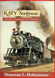 Katy Northwest : The Story of a Branch Line Railroad, Hofsommer, Donovan L., 0253336368
