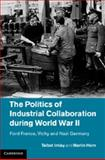 American Business and the Third Reich in Occupied France : Ford France, Collaboration and Resistance During the Second World War, Horn, Martin and Imlay, Talbot, 1107016363