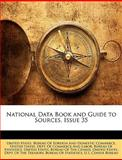 National Data Book and Guide to Sources, Issue 35, United States Bureau of Foreign and Dom, 1149836369
