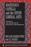 Martianus Capella and the Seven Liberal Arts : The Marriage of Philology and Mercury, Stahl, William H. and Burge, E. L., 0231096364