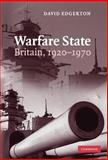 Warfare State : Britain, 1920-1970, Edgerton, David, 0521856361