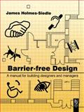 Barrier-Free Design : A Manual for Building Designers and Managers, Holmes-Seidle, James, 0750616369