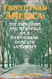 Front Yard America : The Evolution and Meanings of a Vernacular Domestic Landscape, Schroeder, Fred E., 0879726369